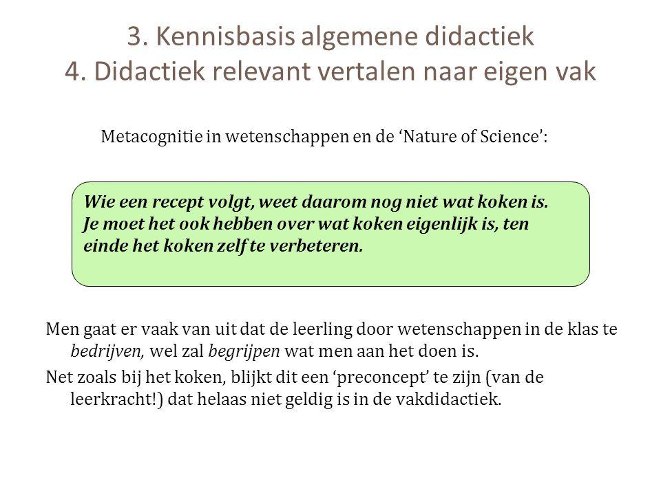 3. Kennisbasis algemene didactiek 4. Didactiek relevant vertalen naar eigen vak Men gaat er vaak van uit dat de leerling door wetenschappen in de klas