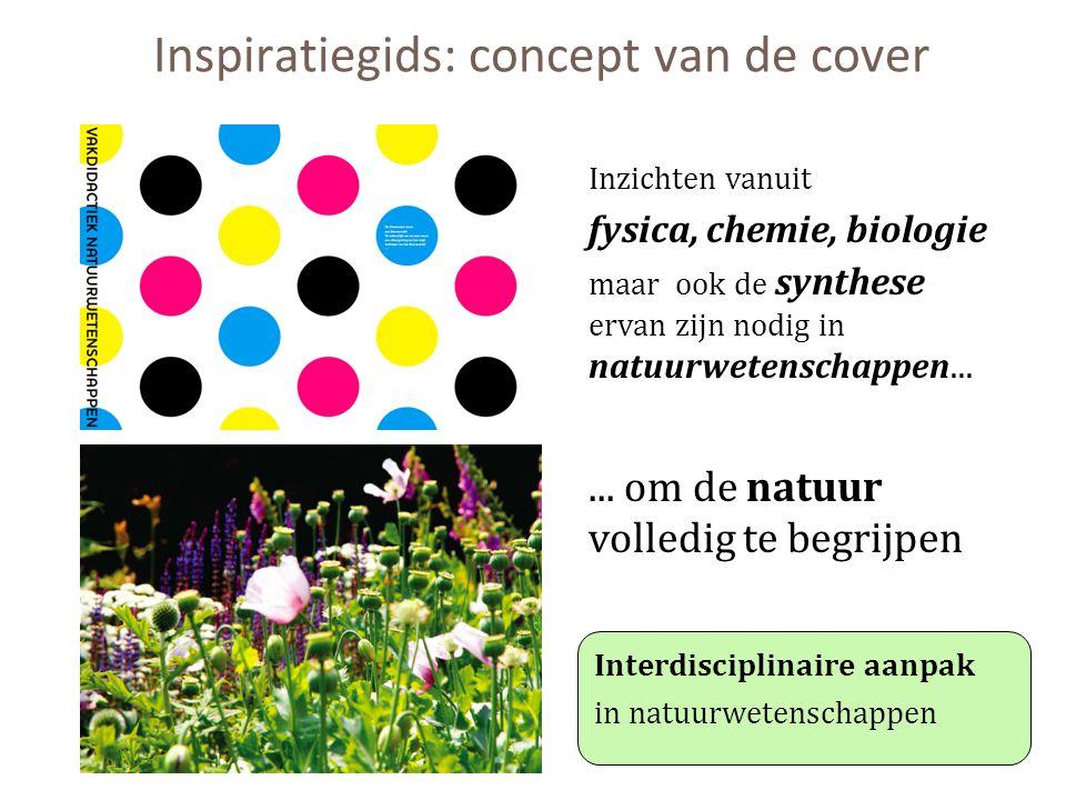 Inspiratiegids: concept van de cover Inzichten vanuit fysica, chemie, biologie maar ook de synthese ervan zijn nodig in natuurwetenschappen...... om d