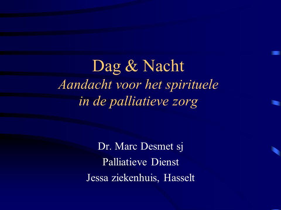 Dag & Nacht Aandacht voor het spirituele in de palliatieve zorg Dr.