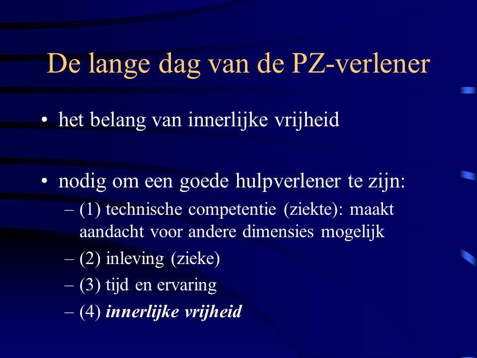 De lange dag van de PZ-verlener het belang van innerlijke vrijheid nodig om een goede hulpverlener te zijn: –(1) technische competentie (ziekte): maakt aandacht voor andere dimensies mogelijk –(2) inleving (zieke) –(3) tijd en ervaring –(4) innerlijke vrijheid
