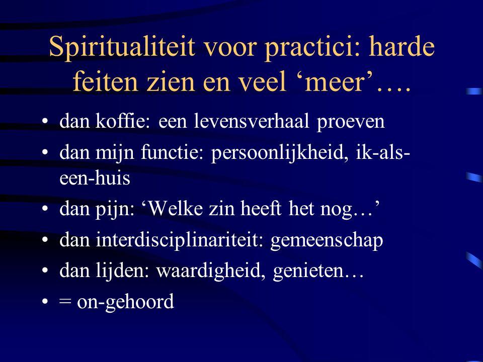 Het spirituele en het lichamelijke Wat echt spiritueel is, heeft lichamelijke effecten –zin, vreugde, vrede, thuiskomen brengen lichaam in beweging: glimlachen, neuriën/fluiten, terug spreken, aan de slag –verdriet, zinloosheid, eenzaamheid blokkeren het lichaam: trage bewegingen, stomheid, gesloten ogen, een 'gewicht'...