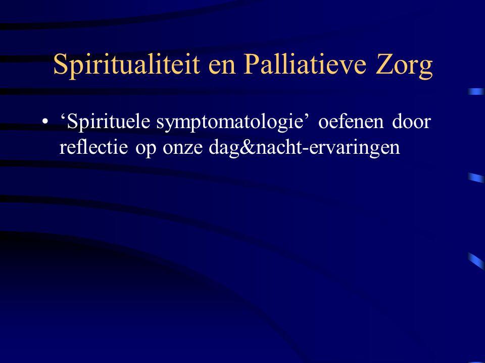 Spiritualiteit en Palliatieve Zorg 'Spirituele symptomatologie' oefenen door reflectie op onze dag&nacht-ervaringen