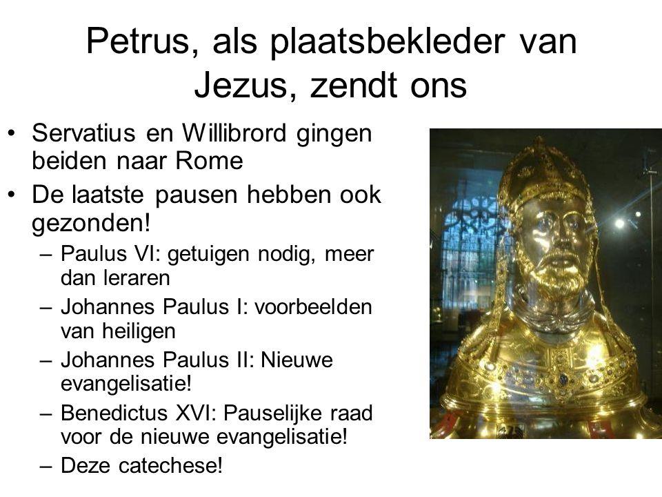 Petrus, als plaatsbekleder van Jezus, zendt ons Servatius en Willibrord gingen beiden naar Rome De laatste pausen hebben ook gezonden! –Paulus VI: get
