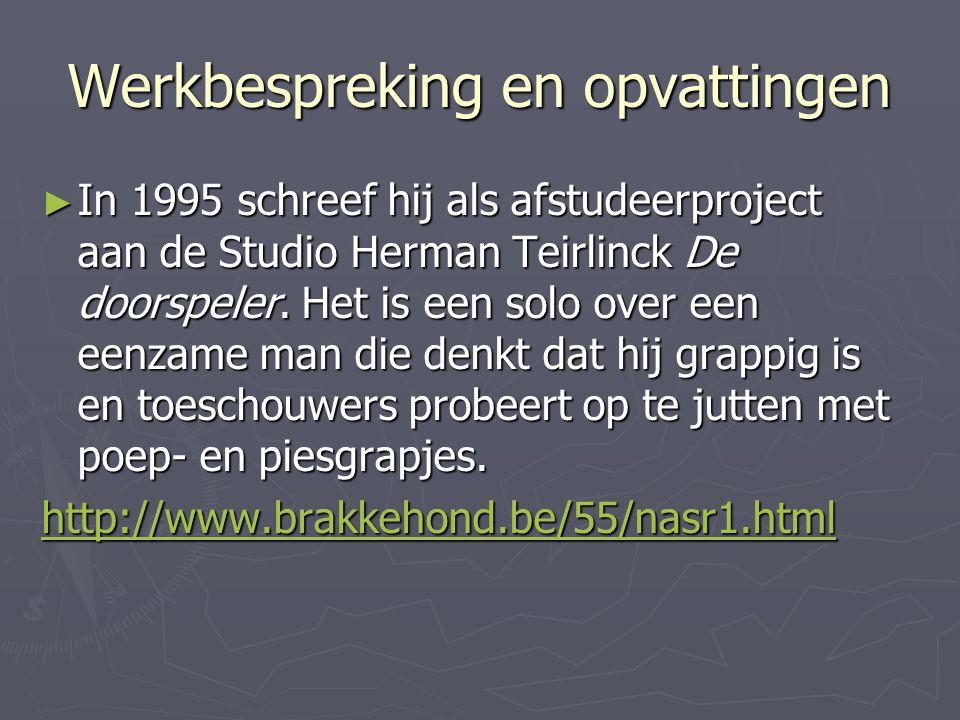 Werkbespreking en opvattingen ► In 1995 schreef hij als afstudeerproject aan de Studio Herman Teirlinck De doorspeler.