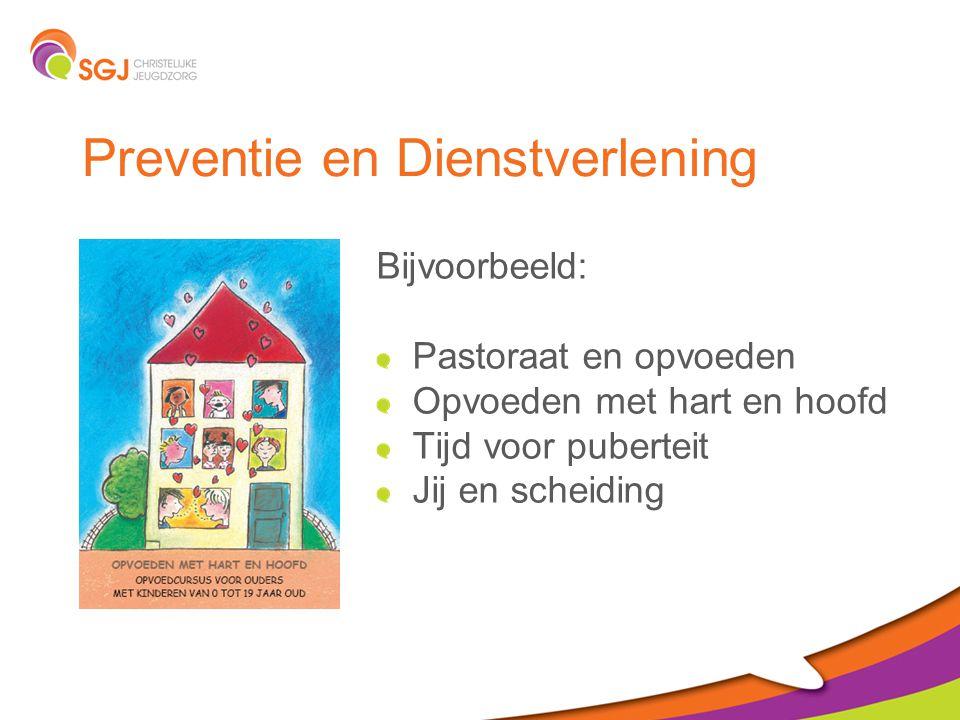 Preventie en Dienstverlening Bijvoorbeeld: Pastoraat en opvoeden Opvoeden met hart en hoofd Tijd voor puberteit Jij en scheiding