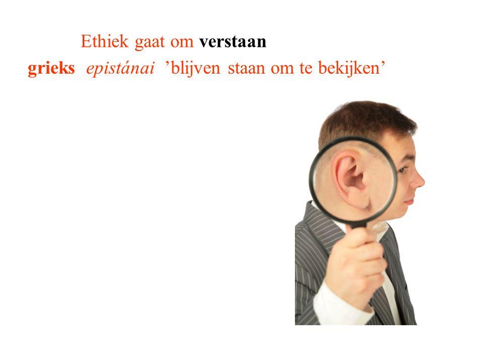 Ethiek gaat om verstaan grieks epistánai 'blijven staan om te bekijken'