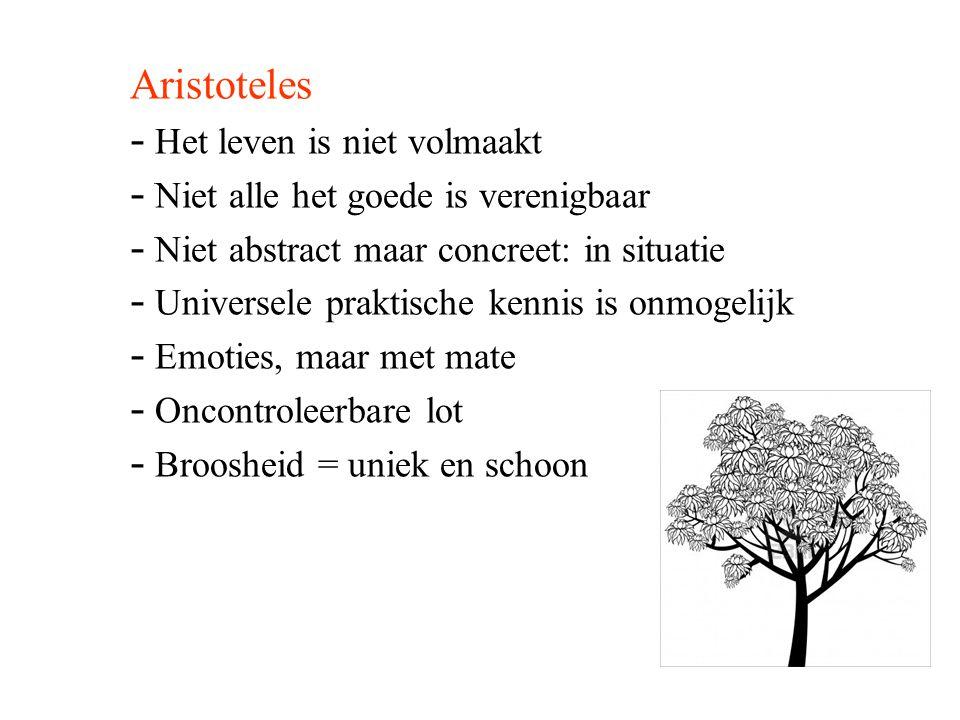 Aristoteles - Het leven is niet volmaakt - Niet alle het goede is verenigbaar - Niet abstract maar concreet: in situatie - Universele praktische kenni