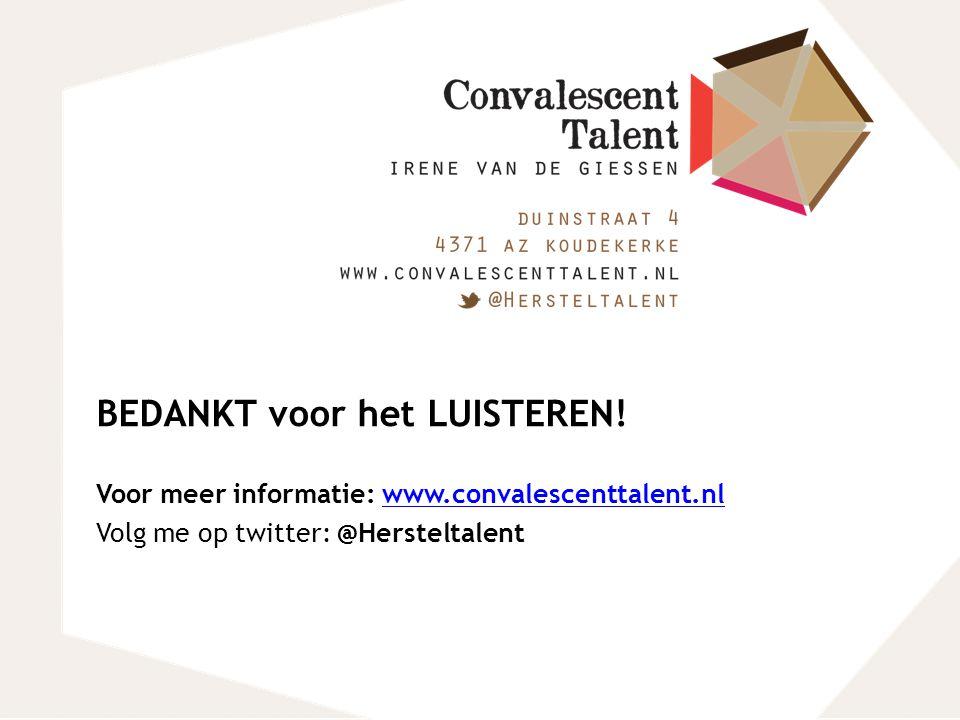 BEDANKT voor het LUISTEREN! Voor meer informatie: www.convalescenttalent.nlwww.convalescenttalent.nl Volg me op twitter: @Hersteltalent