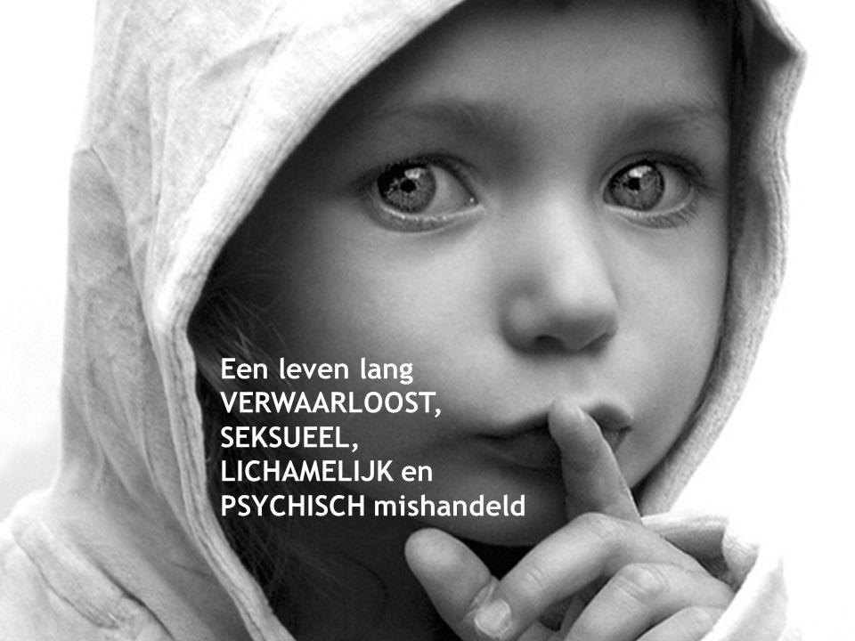 Een leven lang VERWAARLOOST, SEKSUEEL, LICHAMELIJK en PSYCHISCH mishandeld