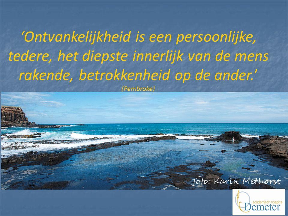 'Ontvankelijkheid is een persoonlijke, tedere, het diepste innerlijk van de mens rakende, betrokkenheid op de ander.' (Pembroke)