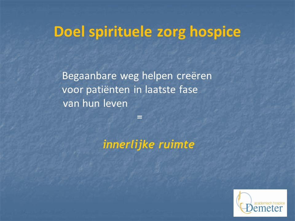 Doel spirituele zorg hospice Begaanbare weg helpen creëren voor patiënten in laatste fase van hun leven = innerlijke ruimte - rust