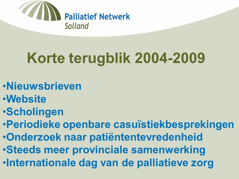 Korte terugblik 2004-2009 Nieuwsbrieven Website Scholingen Periodieke openbare casuïstiekbesprekingen Onderzoek naar patiëntentevredenheid Steeds meer