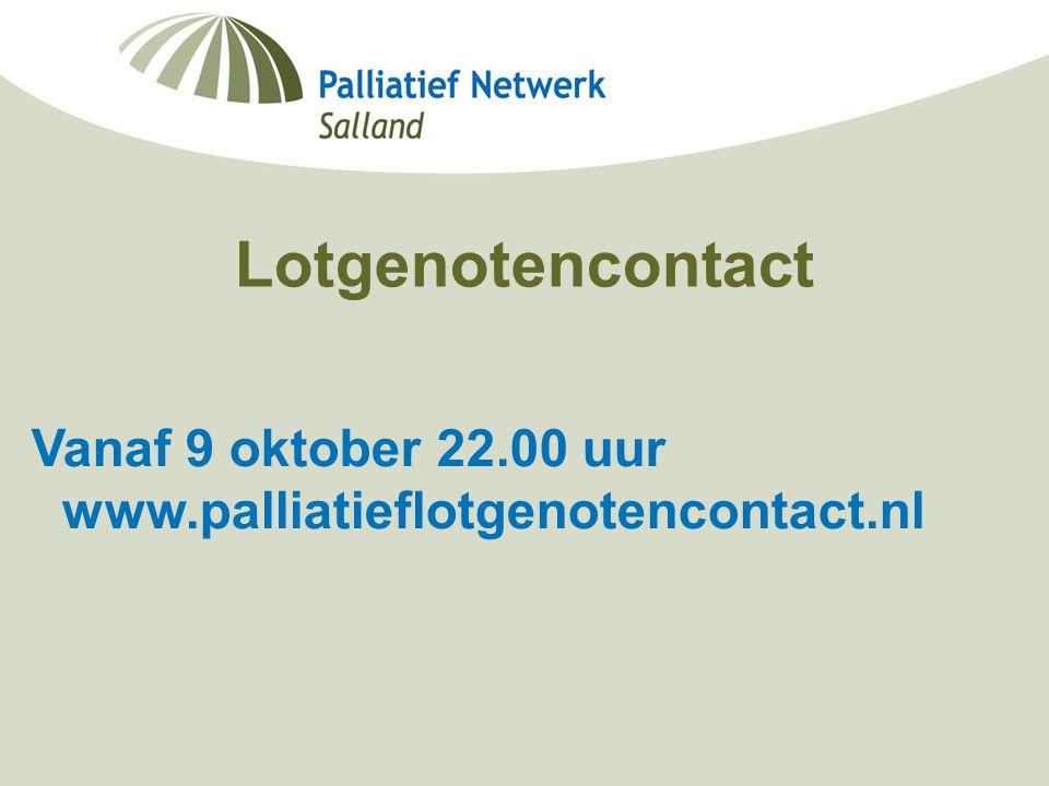 Minisymposium Deventer Ziekenhuis Berdine Koekoek, netwerkcoördinator palliatieve zorg Salland 19-09-2006 Lotgenotencontact Vanaf 9 oktober 22.00 uur