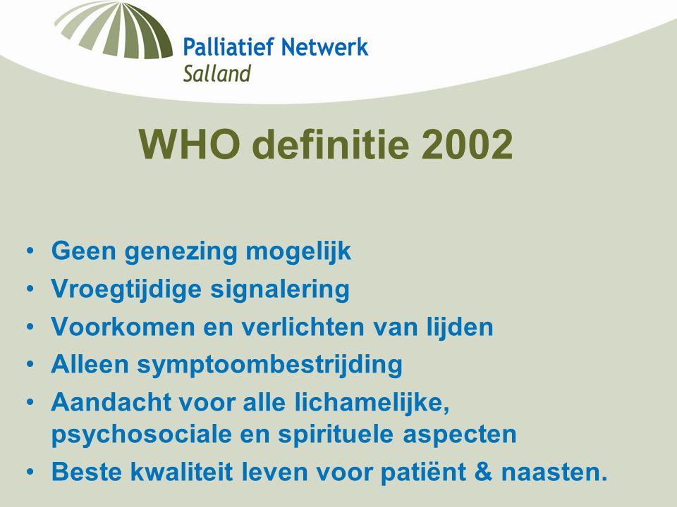 WHO definitie 2002 Geen genezing mogelijk Vroegtijdige signalering Voorkomen en verlichten van lijden Alleen symptoombestrijding Aandacht voor alle li