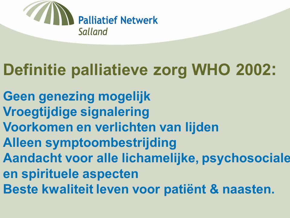 Definitie palliatieve zorg WHO 2002 : Geen genezing mogelijk Vroegtijdige signalering Voorkomen en verlichten van lijden Alleen symptoombestrijding Aa