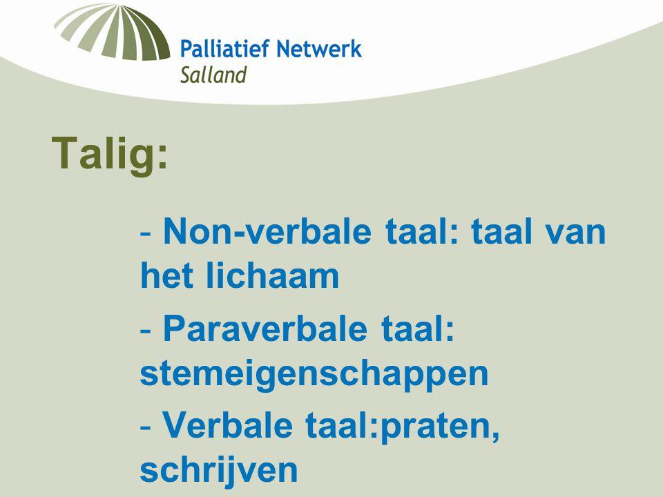 Talig: - Non-verbale taal: taal van het lichaam - Paraverbale taal: stemeigenschappen - Verbale taal:praten, schrijven