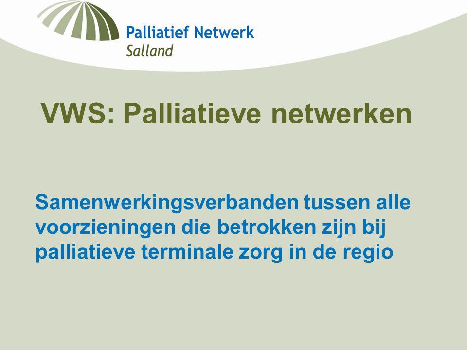 VWS: Palliatieve netwerken Samenwerkingsverbanden tussen alle voorzieningen die betrokken zijn bij palliatieve terminale zorg in de regio
