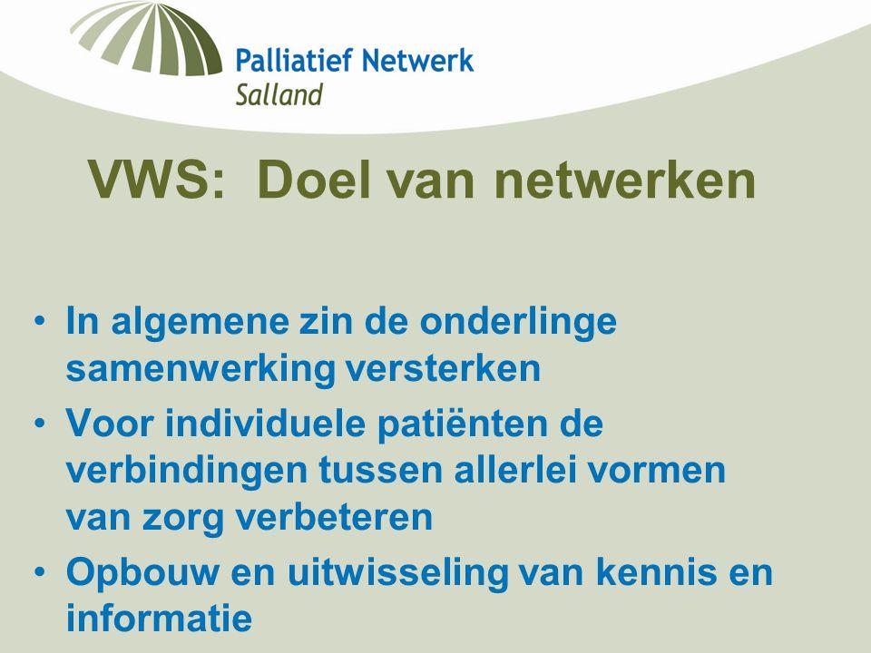 VWS: Doel van netwerken In algemene zin de onderlinge samenwerking versterken Voor individuele patiënten de verbindingen tussen allerlei vormen van zo