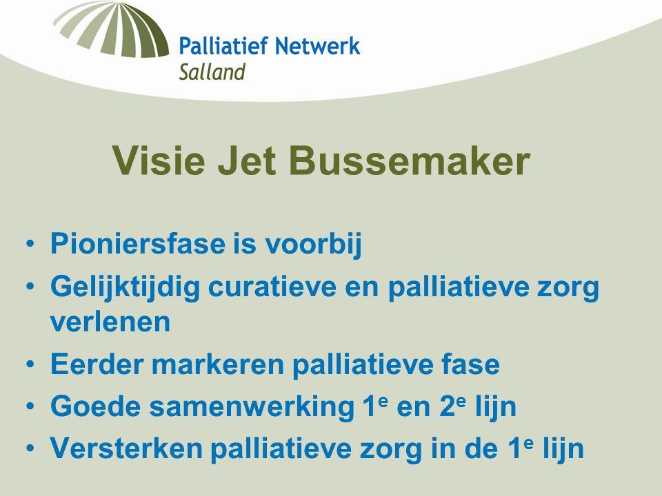 Visie Jet Bussemaker Pioniersfase is voorbij Gelijktijdig curatieve en palliatieve zorg verlenen Eerder markeren palliatieve fase Goede samenwerking 1