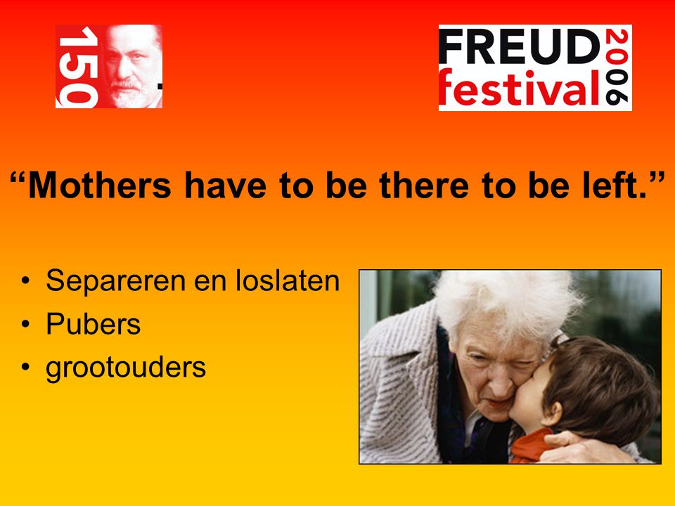 """Mothers have to be there to be left."" Separeren en loslaten Pubers grootouders"