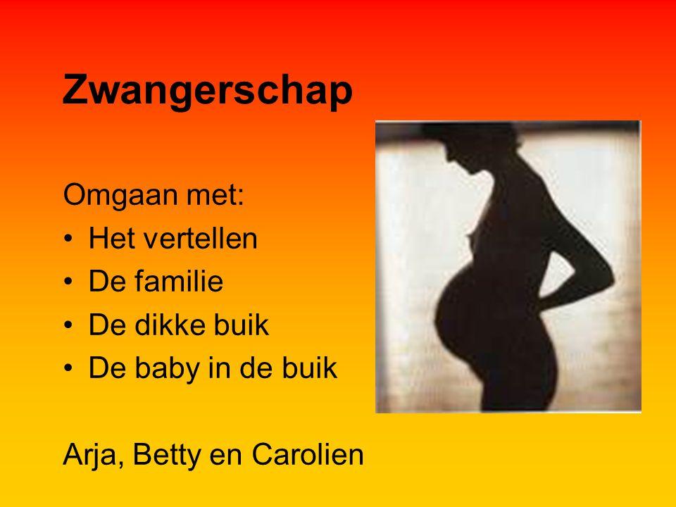Zwangerschap Omgaan met: Het vertellen De familie De dikke buik De baby in de buik Arja, Betty en Carolien