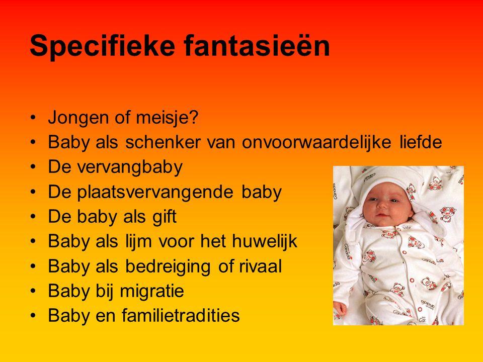 Specifieke fantasieën Jongen of meisje? Baby als schenker van onvoorwaardelijke liefde De vervangbaby De plaatsvervangende baby De baby als gift Baby
