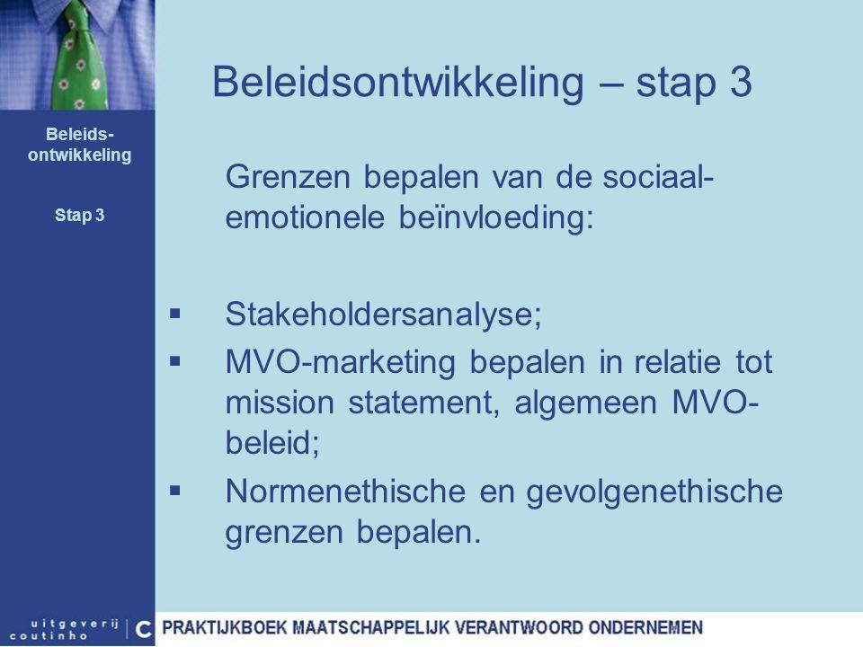 Beleidsontwikkeling – stap 3 Grenzen bepalen van de sociaal- emotionele beïnvloeding:  Stakeholdersanalyse;  MVO-marketing bepalen in relatie tot mi