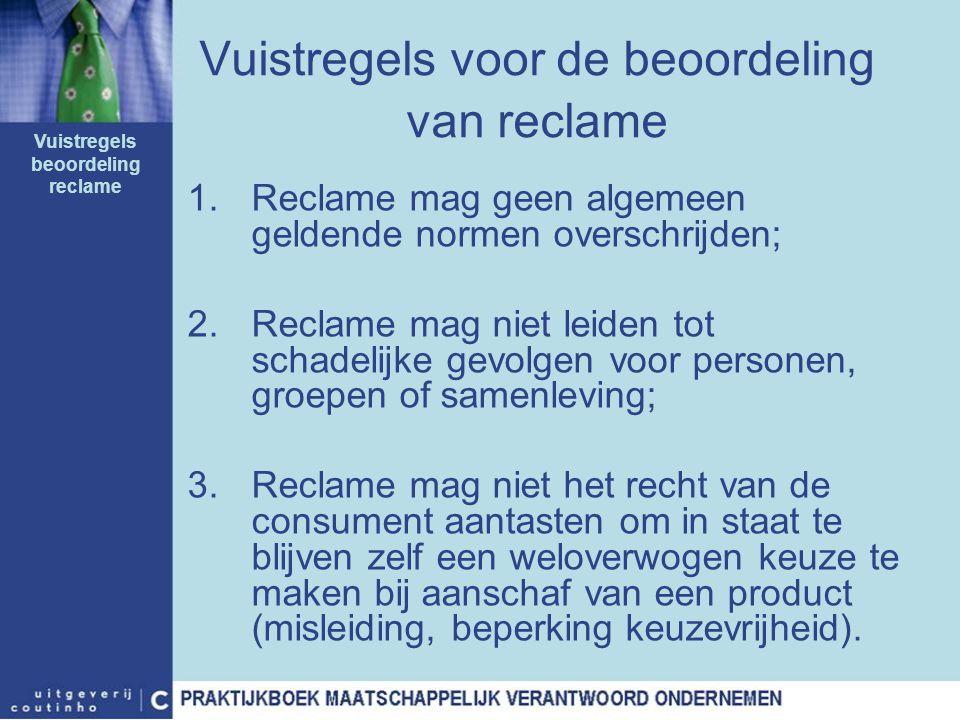 Vuistregels voor de beoordeling van reclame 1.Reclame mag geen algemeen geldende normen overschrijden; 2.Reclame mag niet leiden tot schadelijke gevol