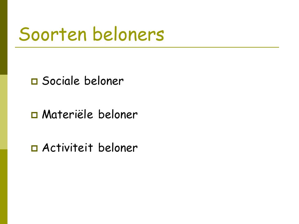 Soorten beloners  Sociale beloner  Materiële beloner  Activiteit beloner