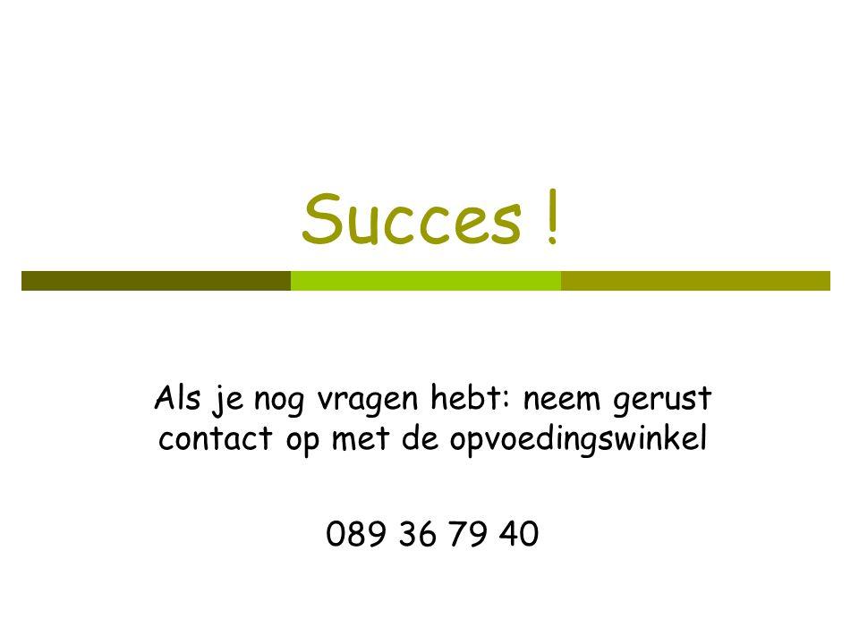 Succes ! Als je nog vragen hebt: neem gerust contact op met de opvoedingswinkel 089 36 79 40