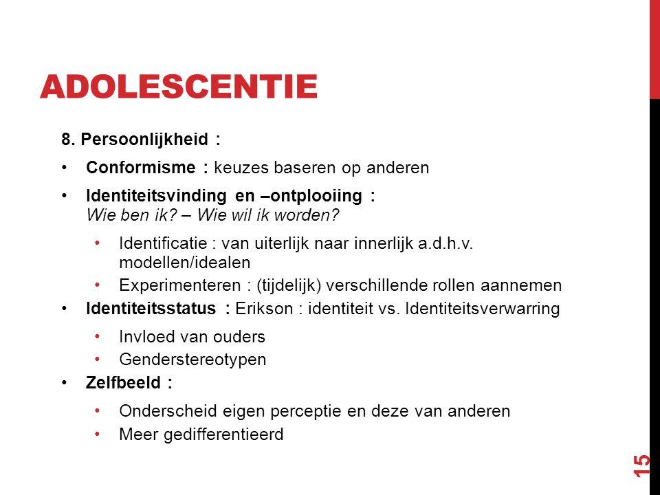 ADOLESCENTIE 8. Persoonlijkheid : Conformisme : keuzes baseren op anderen Identiteitsvinding en –ontplooiing : Wie ben ik? – Wie wil ik worden? Identi