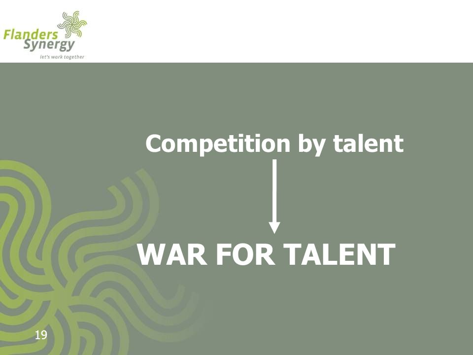 CONCLUSIE 19 WAR FOR TALENT Competition by talent