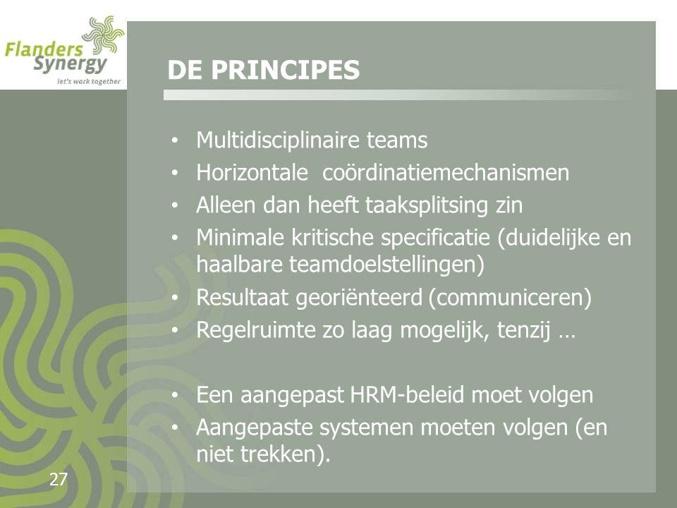 27 Multidisciplinaire teams Horizontale coördinatiemechanismen Alleen dan heeft taaksplitsing zin Minimale kritische specificatie (duidelijke en haalbare teamdoelstellingen) Resultaat georiënteerd (communiceren) Regelruimte zo laag mogelijk, tenzij … Een aangepast HRM-beleid moet volgen Aangepaste systemen moeten volgen (en niet trekken).