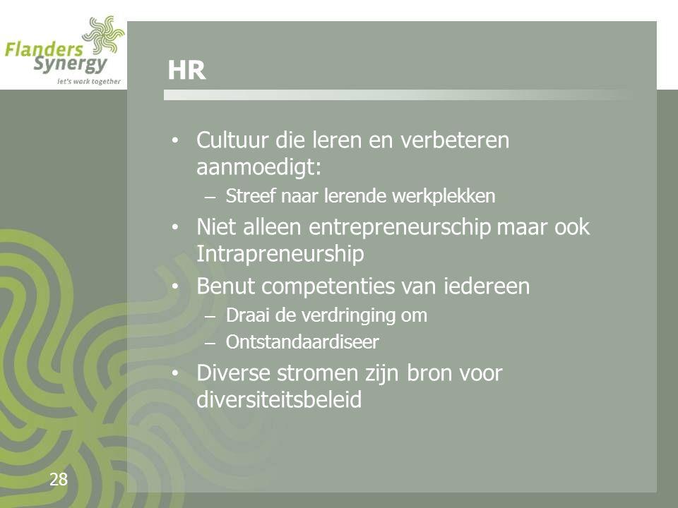 28 Cultuur die leren en verbeteren aanmoedigt: – Streef naar lerende werkplekken Niet alleen entrepreneurschip maar ook Intrapreneurship Benut competenties van iedereen – Draai de verdringing om – Ontstandaardiseer Diverse stromen zijn bron voor diversiteitsbeleid HR