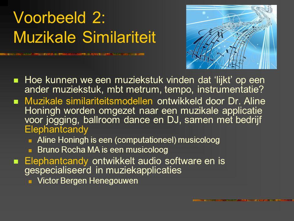Voorbeeld 2: Muzikale Similariteit Hoe kunnen we een muziekstuk vinden dat 'lijkt' op een ander muziekstuk, mbt metrum, tempo, instrumentatie.