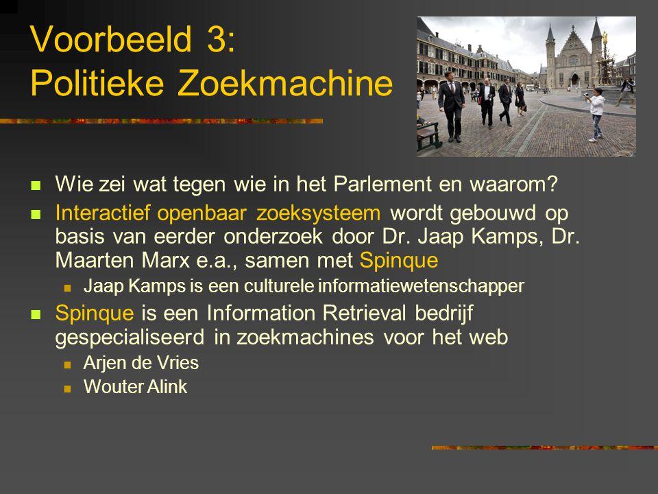 Voorbeeld 3: Politieke Zoekmachine Wie zei wat tegen wie in het Parlement en waarom.