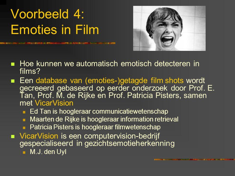Voorbeeld 4: Emoties in Film Hoe kunnen we automatisch emotisch detecteren in films.