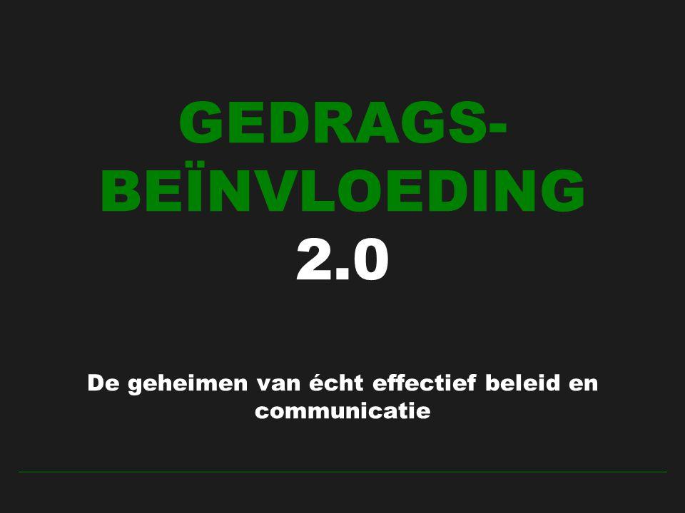 GEDRAGS- BEÏNVLOEDING 2.0 De geheimen van écht effectief beleid en communicatie