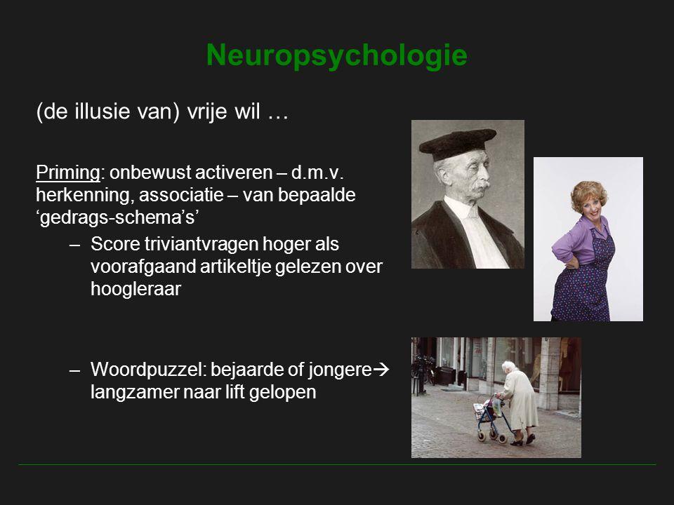 Neuropsychologie (de illusie van) vrije wil … Priming: onbewust activeren – d.m.v.