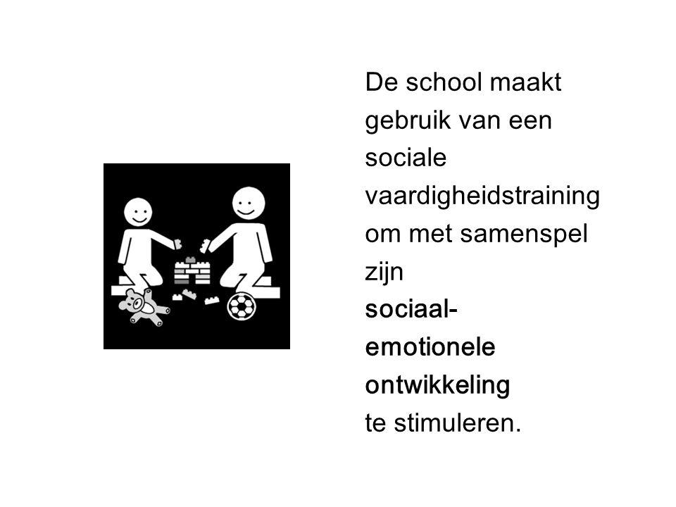 De school maakt gebruik van een sociale vaardigheidstraining om met samenspel zijn sociaal- emotionele ontwikkeling te stimuleren.