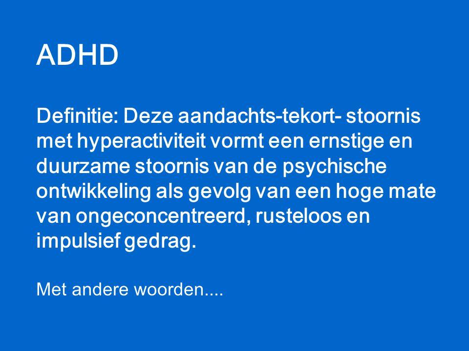 ADHD Definitie: Deze aandachts-tekort- stoornis met hyperactiviteit vormt een ernstige en duurzame stoornis van de psychische ontwikkeling als gevolg