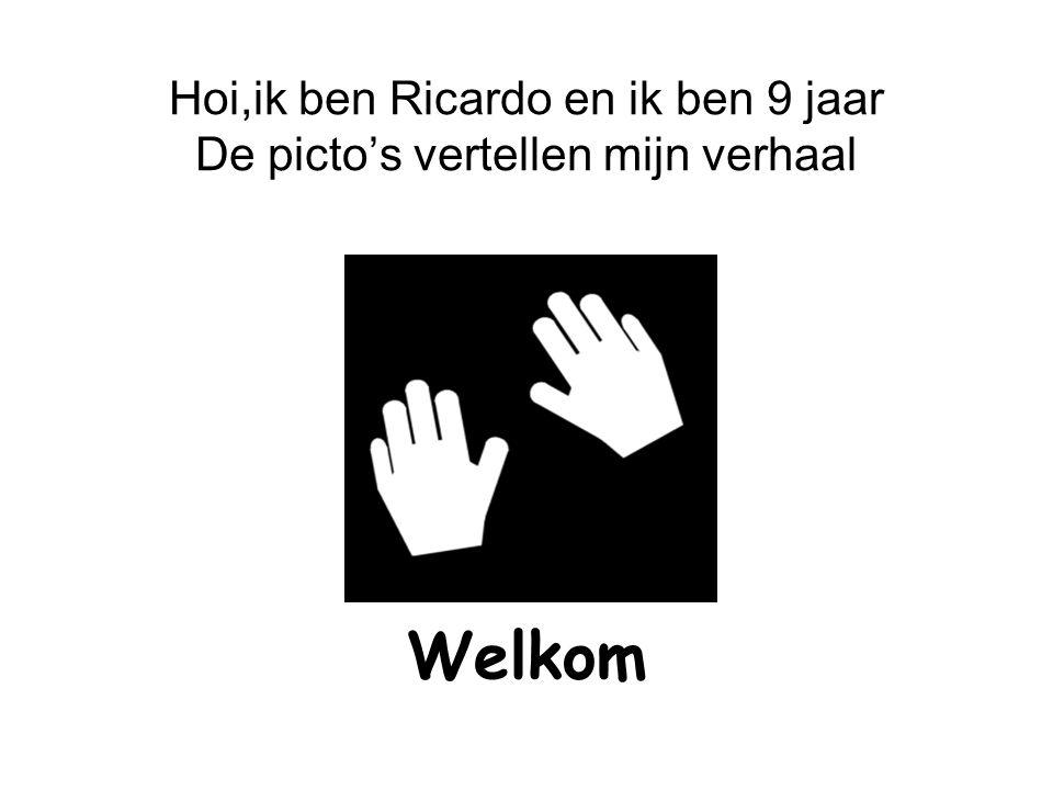 Hoi,ik ben Ricardo en ik ben 9 jaar De picto's vertellen mijn verhaal Welkom