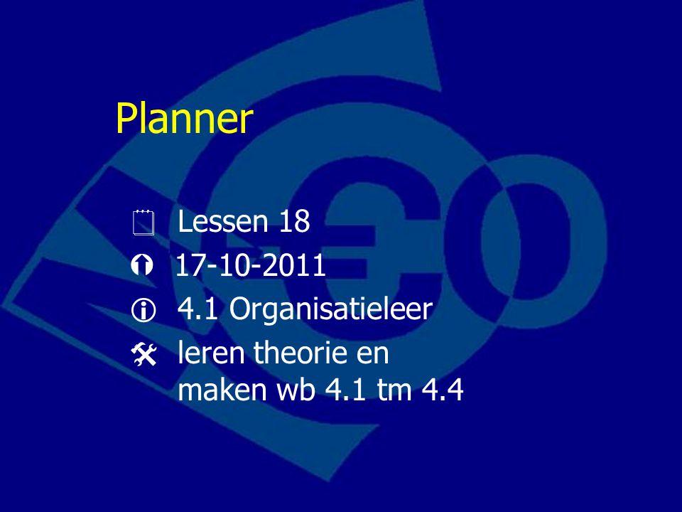 Planner  Lessen 18  17-10-2011  4.1 Organisatieleer  leren theorie en maken wb 4.1 tm 4.4