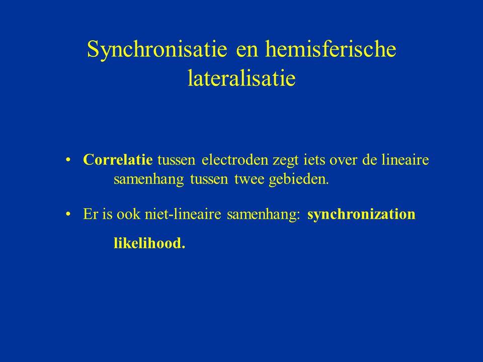 Synchronisatie en hemisferische lateralisatie Correlatie tussen electroden zegt iets over de lineaire samenhang tussen twee gebieden. Er is ook niet-l