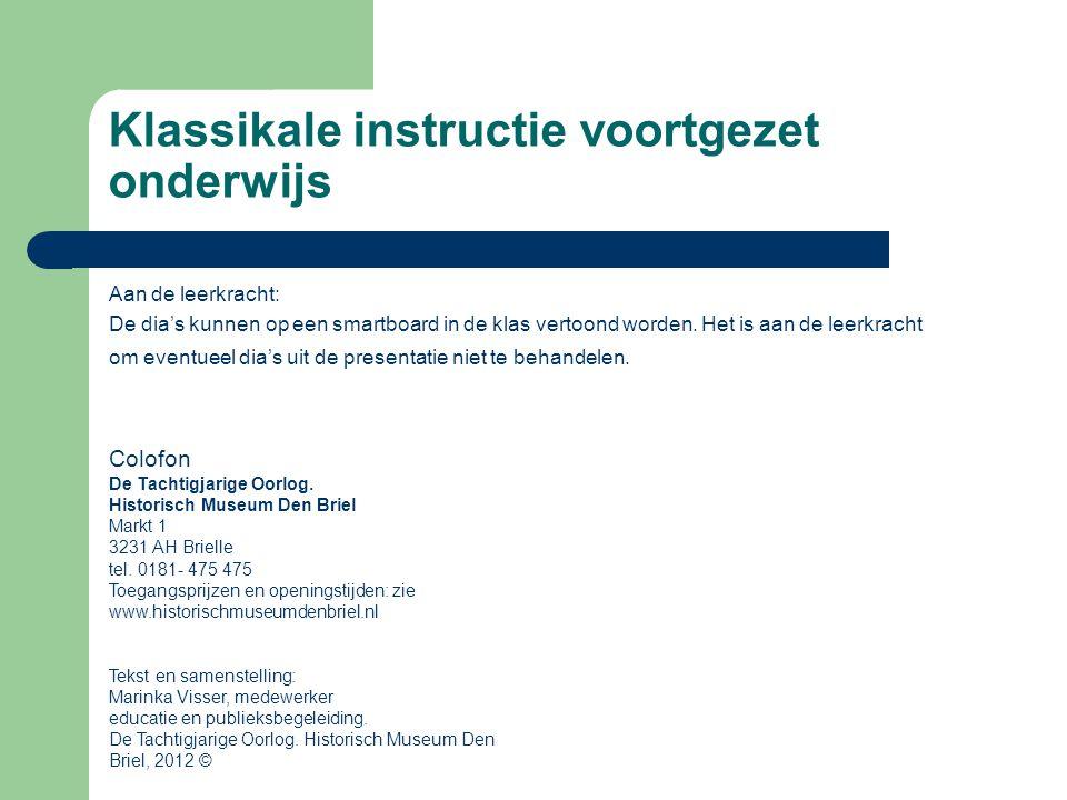 Klassikale instructie voortgezet onderwijs Aan de leerkracht: De dia's kunnen op een smartboard in de klas vertoond worden. Het is aan de leerkracht o