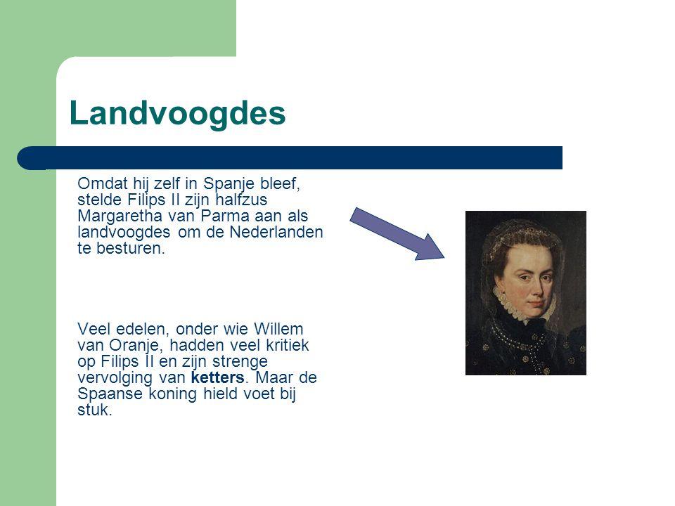 Landvoogdes Omdat hij zelf in Spanje bleef, stelde Filips II zijn halfzus Margaretha van Parma aan als landvoogdes om de Nederlanden te besturen. Veel