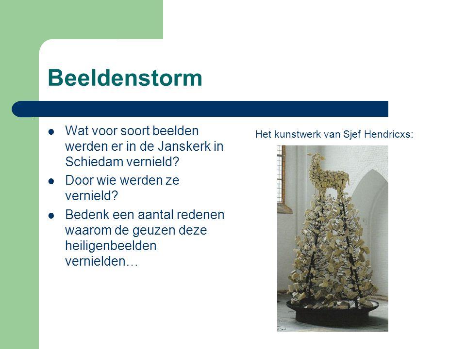 Beeldenstorm Wat voor soort beelden werden er in de Janskerk in Schiedam vernield? Door wie werden ze vernield? Bedenk een aantal redenen waarom de ge