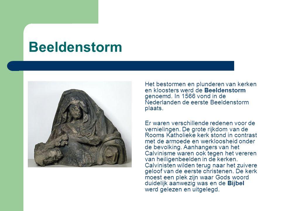 Beeldenstorm Het bestormen en plunderen van kerken en kloosters werd de Beeldenstorm genoemd. In 1566 vond in de Nederlanden de eerste Beeldenstorm pl