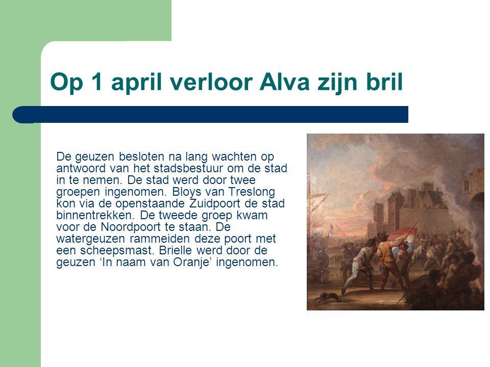 Op 1 april verloor Alva zijn bril De geuzen besloten na lang wachten op antwoord van het stadsbestuur om de stad in te nemen. De stad werd door twee g