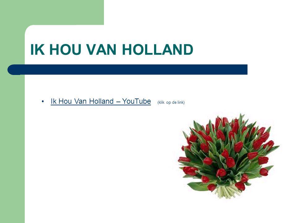 IK HOU VAN HOLLAND Ik Hou Van Holland – YouTube (klik op de link)Ik Hou Van Holland – YouTube